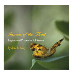 Seasons of the Heart Inspirational Prayers by Josie S. Bailey